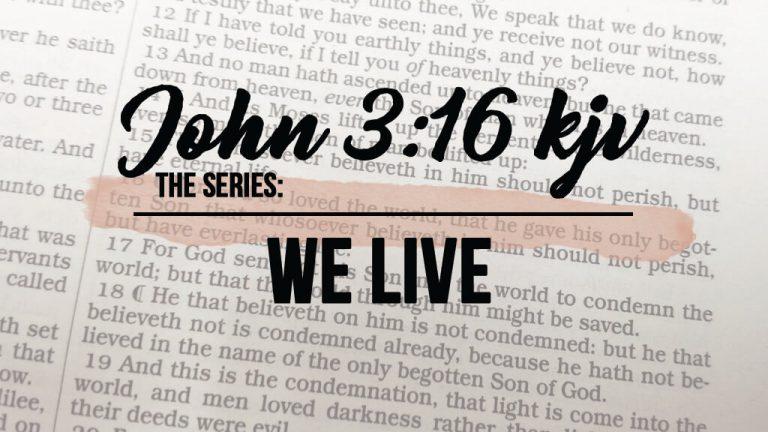 John 3_16 We Live