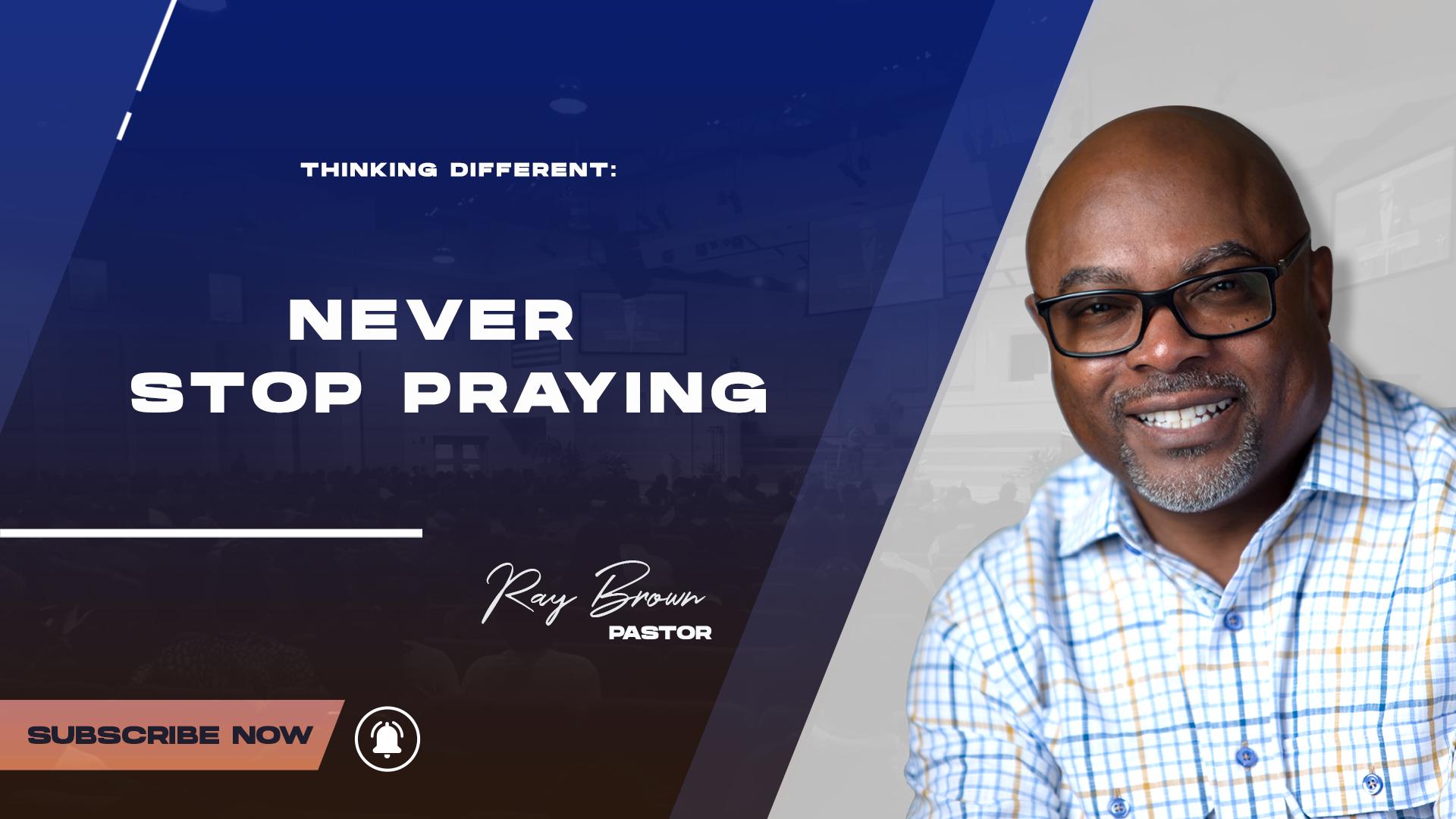 020721 NEVER STOP PRAYING